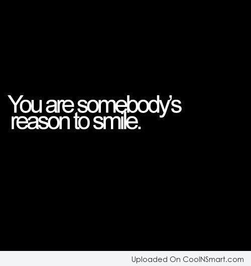Love Quote: You are somebody's reason to smile.