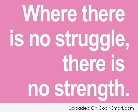 Strength Quote: Where there is no struggle, there is...