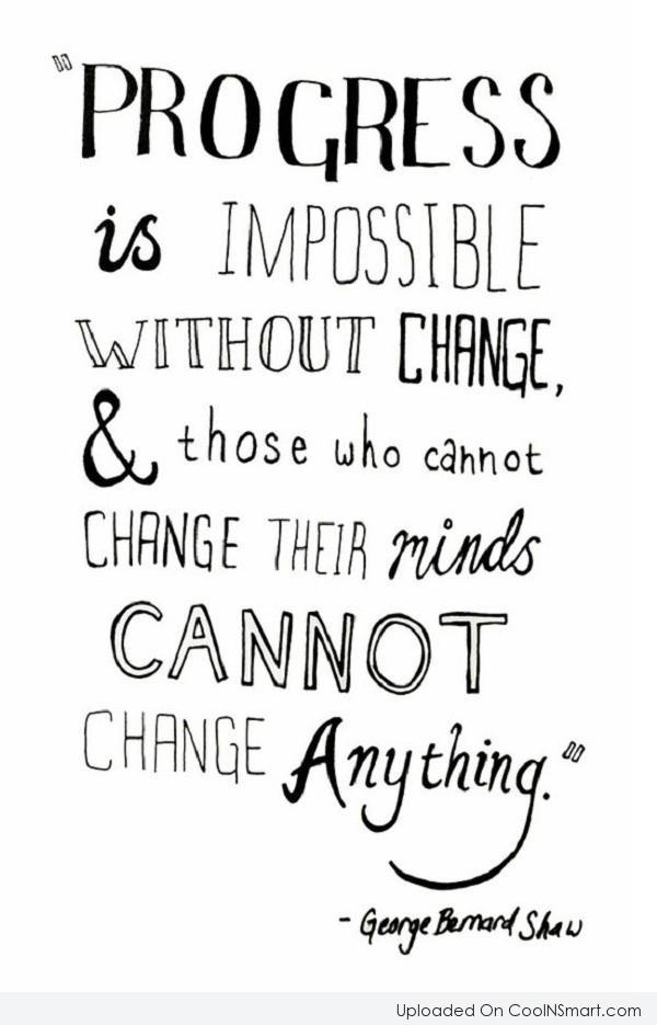 Change Quote: Progress is impossible without change & those...