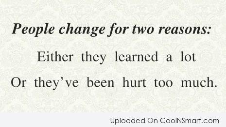 Change Quote: People change for two reasons: Either they...
