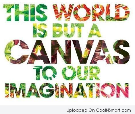 Imagination Quote: This world is but a canvas to...