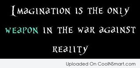 Imagination Quote: Imagination is the only weapon in the...