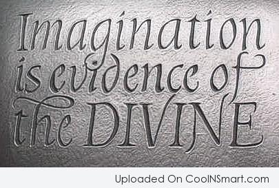 Imagination Quote: Imagination is evidence of the divine.