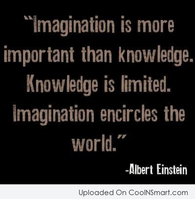 Imagination Quote: Imagination is more important than knowledge. Knowledge...