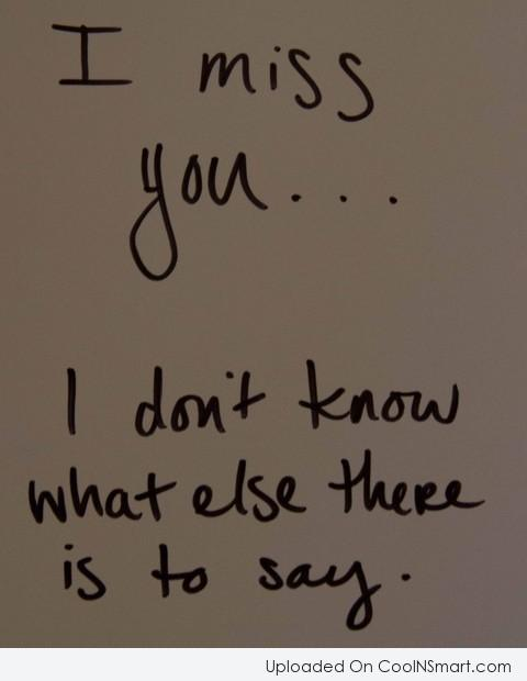 Missing You Quote: I miss you? I dont know what...