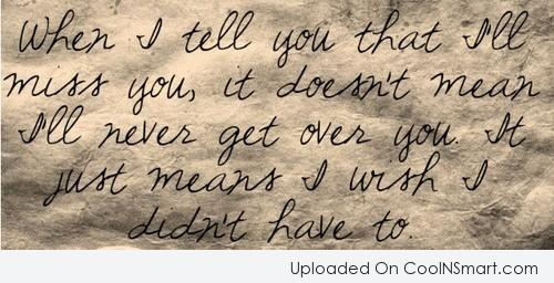 Break Up Quote: When I tell you that I'll miss...