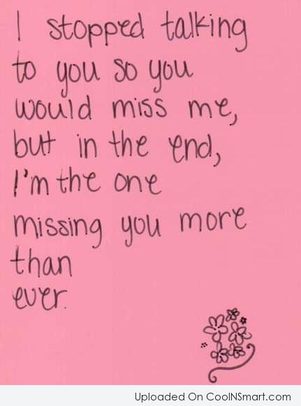 Missing You Quote: I stopped talking to you so you...