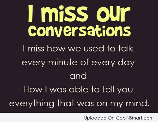 Love Quote: I miss our conversations. I miss how...