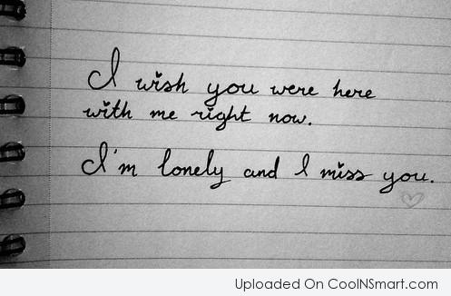 Loneliness Quote: I wish you were here with me...