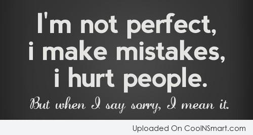 Sorry Quote: I'm not perfect, I make mistakes, I...