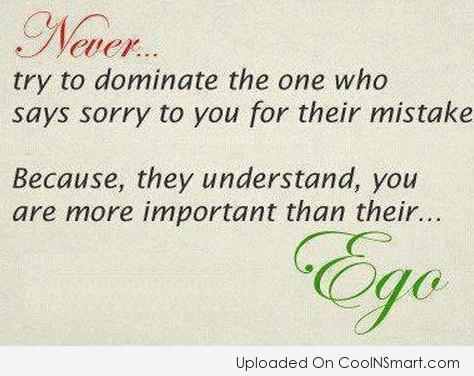 Ego Quote: Never try to dominate the one who...