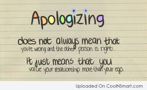 Ego Quote: Apologizing does not always mean that you're...
