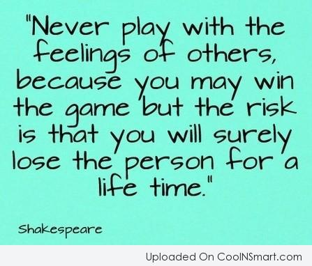 Feelings Quote: Never play with the feelings of others,...