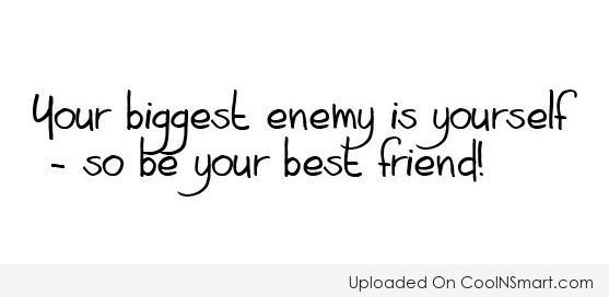 Self Esteem Quote: Your biggest enemy is yourself – so...