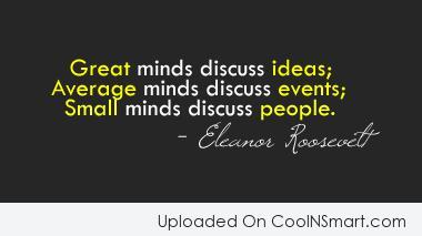 People Quote: Great minds discuss ideas; Average minds discuss...