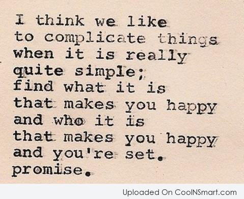 Happiness Quote: I think we like to complicate things...