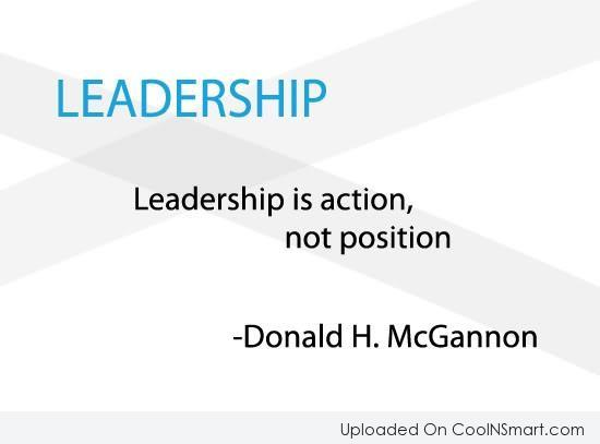 Leadership Quote: Leadership is action, not position. – Donald...