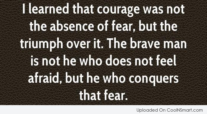 Merveilleux Courage Quote: I Learned That Courage Was Not The.