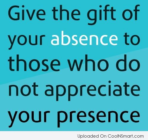 Absence Quote: Give the gift of absence to those...