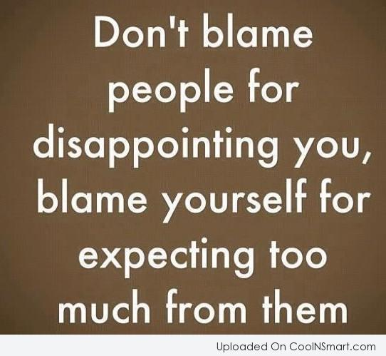 Expectation Quote: Don't blame people for disappointing you, blame...