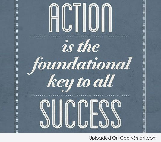 Success Quote: Action is the foundational key to all...