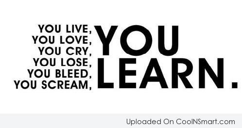 Learning Quote: You live, you love, you cry, you...