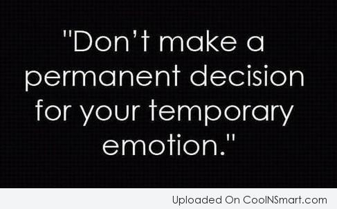 Decision Quote: Don't make a permanent decision for your...