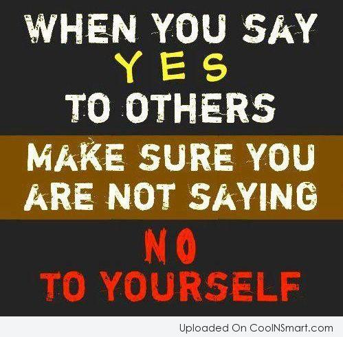 Advice Quote: When you say yes to others make...