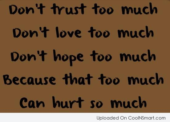 Advice Quote: Don't trust too much. Don't love too...