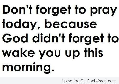 Prayer Quote: Don't forget to pray today, because God...