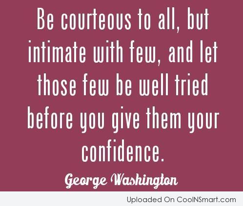 Quote: Be courteous to all, but intimate with...