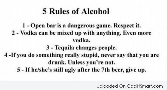 Alcohol Quote: 5 Rules of Alcohol 1. Open bar...