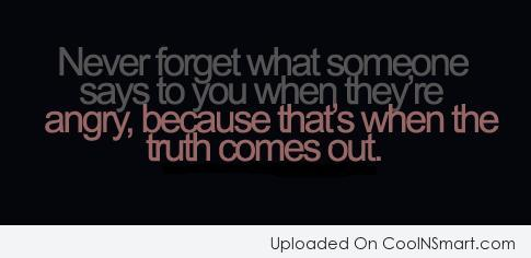 Anger Quote: Never forget what someone says to you...