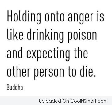 Anger Quote: Holding on to anger is like drinking...