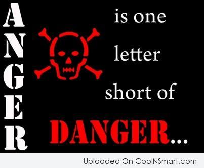 Anger Quote: Anger is one letter short of danger.
