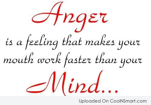 Anger Quote: Anger is a feeling that makes your...