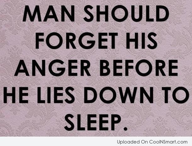 Quote: Man should forget his anger before he...
