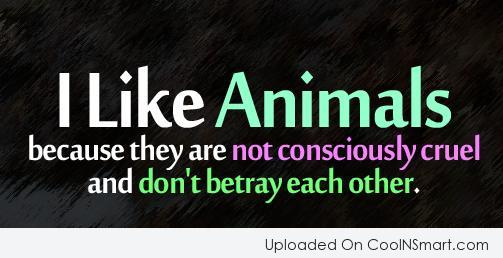 Pets Quote: I like animals because they are not...