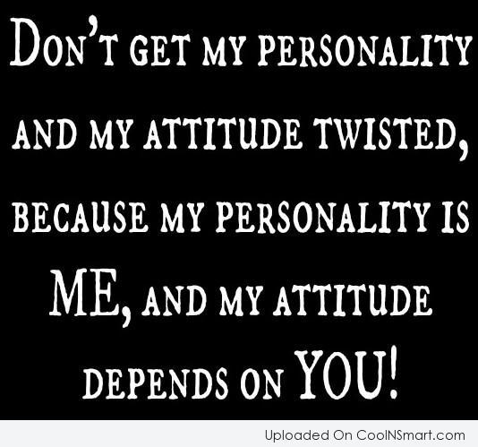 Attitude Quote: Don't get my personality and my attitude...
