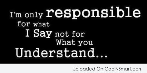 Attitude Quote: I'm only responsible for what I say...