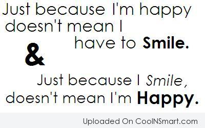 Happiness Quote: Just because I'm happy doesn't mean I...