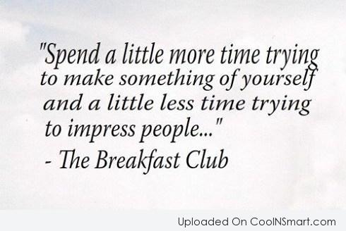 Life Quote: Spend a little more time trying to...