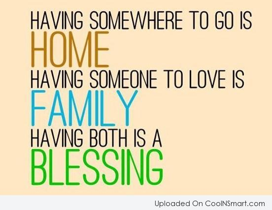 Family Quote: Having somewhere to go is home, Having...
