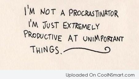 Laziness Quote: I'm not a procrastinator. I'm just extremely...