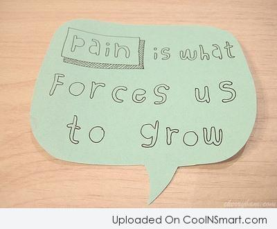 Maturity Quote: Pain is what forces us to grow.