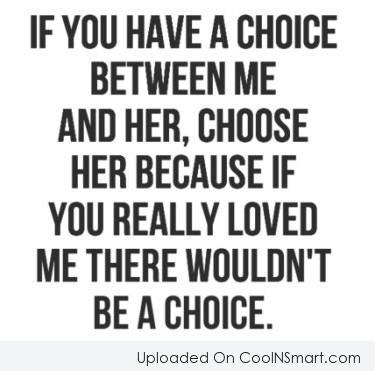 Relationship Quote: If you have to choice between me...