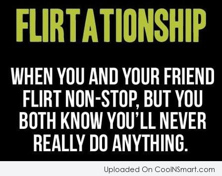 Flirting Quote: Flirtationship : When you and your friend...