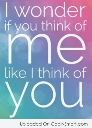 Crush Quote: I wonder if you think of me...