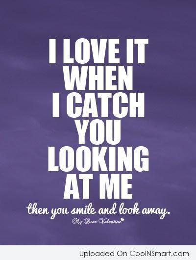 Flirting Quote: I love it when I catch you...