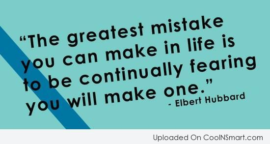 Mistake Quote: The greatest mistake you can make in...